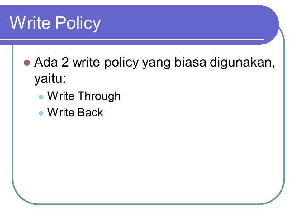 Write Policy Ada 2 write policy yang biasa digunakan, yaitu: Write Through Write Back