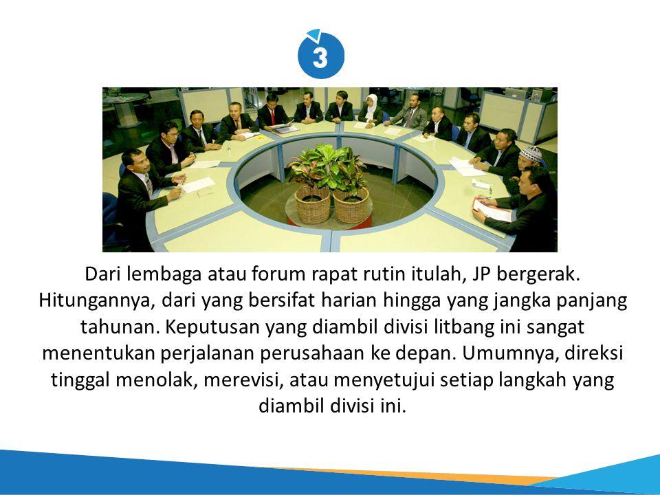 Dari lembaga atau forum rapat rutin itulah, JP bergerak. Hitungannya, dari yang bersifat harian hingga yang jangka panjang tahunan. Keputusan yang dia