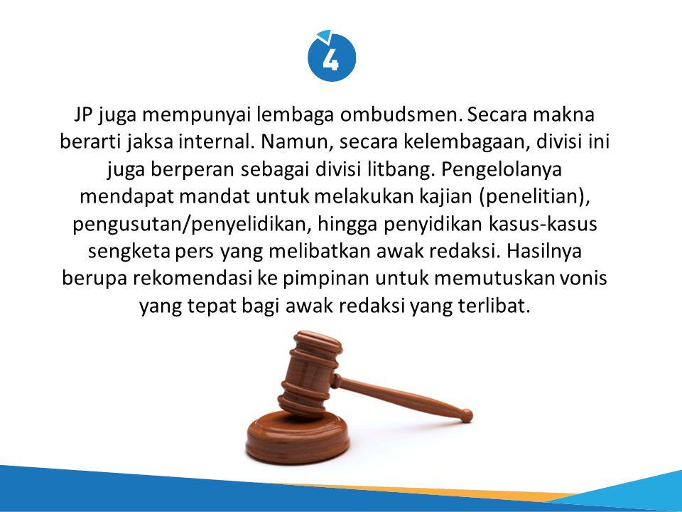 JP juga mempunyai lembaga ombudsmen. Secara makna berarti jaksa internal. Namun, secara kelembagaan, divisi ini juga berperan sebagai divisi litbang.