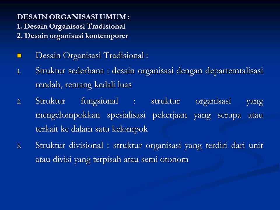 DESAIN ORGANISASI UMUM : 1.Desain Organisasi Tradisional 2.