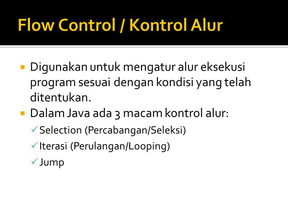  Digunakan untuk mengatur alur eksekusi program sesuai dengan kondisi yang telah ditentukan.  Dalam Java ada 3 macam kontrol alur: Selection (Percab