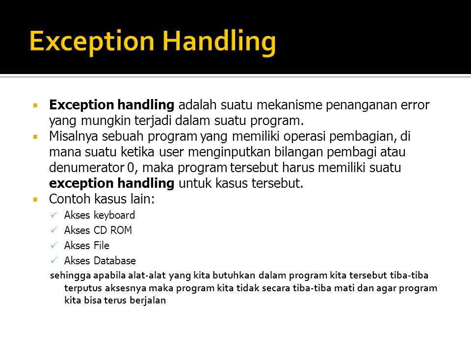  Exception handling adalah suatu mekanisme penanganan error yang mungkin terjadi dalam suatu program.  Misalnya sebuah program yang memiliki operasi