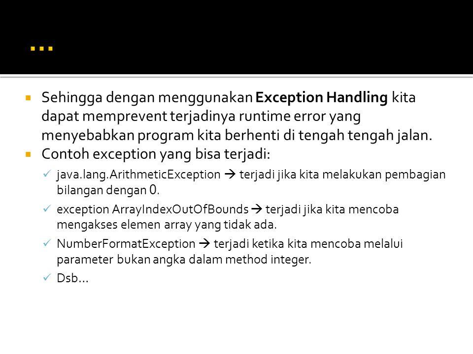  Sehingga dengan menggunakan Exception Handling kita dapat memprevent terjadinya runtime error yang menyebabkan program kita berhenti di tengah tengah jalan.