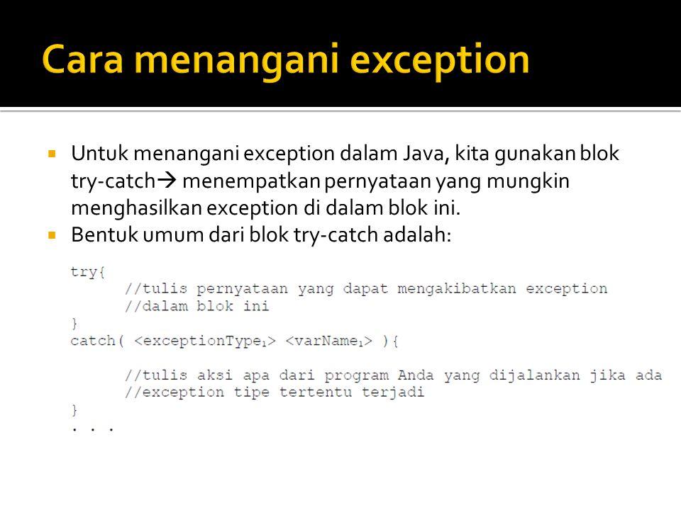  Untuk menangani exception dalam Java, kita gunakan blok try-catch  menempatkan pernyataan yang mungkin menghasilkan exception di dalam blok ini. 