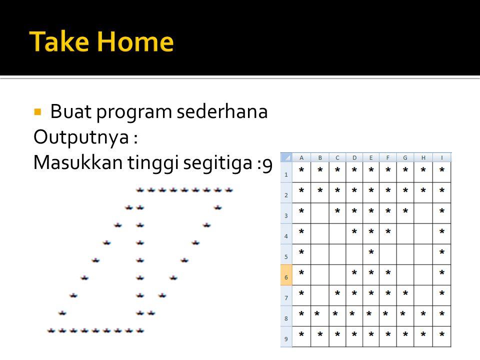  Buat program sederhana Outputnya : Masukkan tinggi segitiga :9