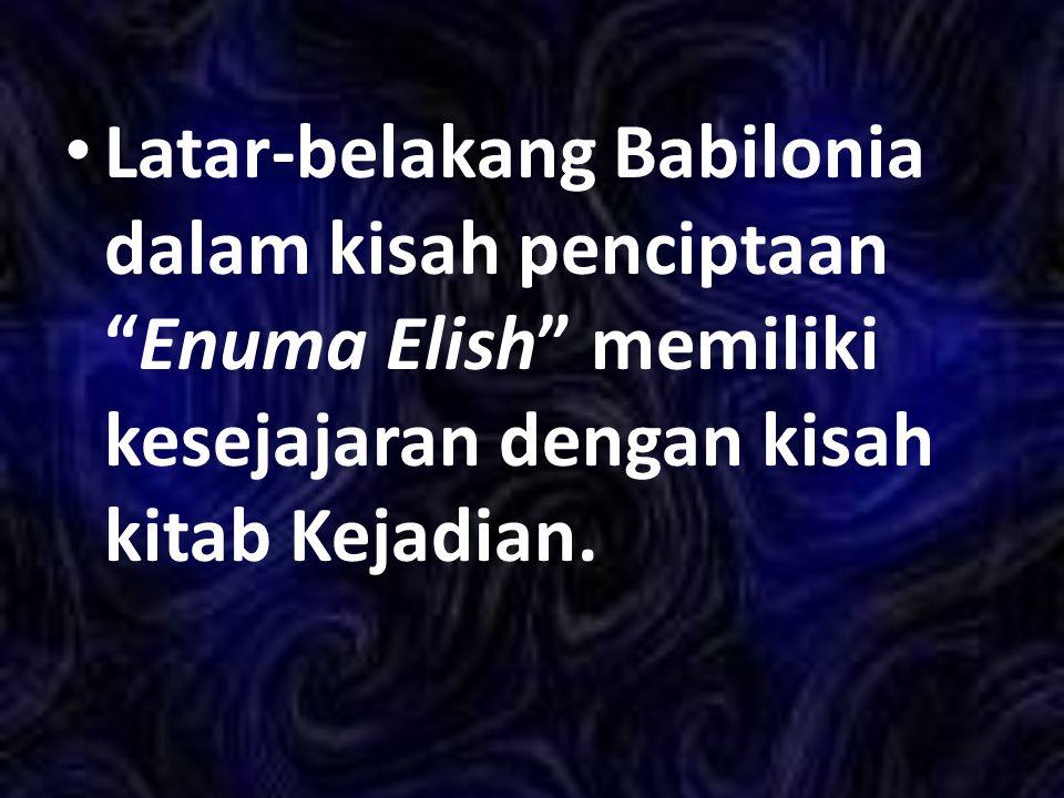 """Latar-belakang Babilonia dalam kisah penciptaan """"Enuma Elish"""" memiliki kesejajaran dengan kisah kitab Kejadian."""