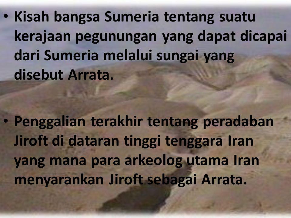 Kisah bangsa Sumeria tentang suatu kerajaan pegunungan yang dapat dicapai dari Sumeria melalui sungai yang disebut Arrata. Penggalian terakhir tentang