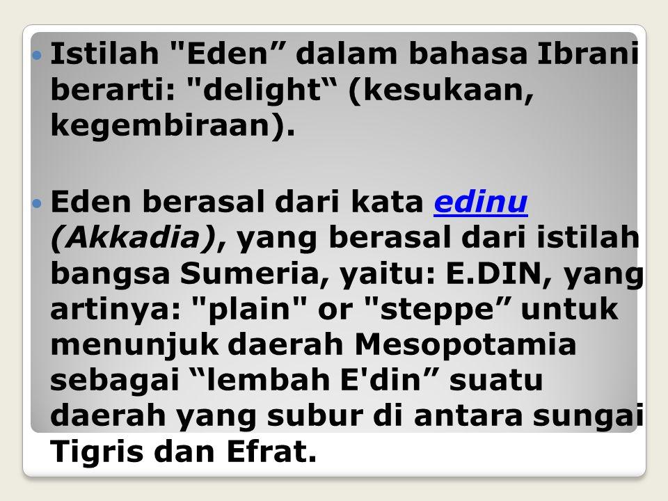 Istilah Eden dalam bahasa Ibrani berarti: delight (kesukaan, kegembiraan).