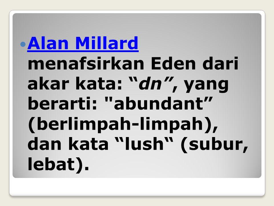 "Alan Millard menafsirkan Eden dari akar kata: ""dn"", yang berarti:"