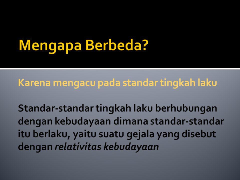 Karena mengacu pada standar tingkah laku Standar-standar tingkah laku berhubungan dengan kebudayaan dimana standar-standar itu berlaku, yaitu suatu ge
