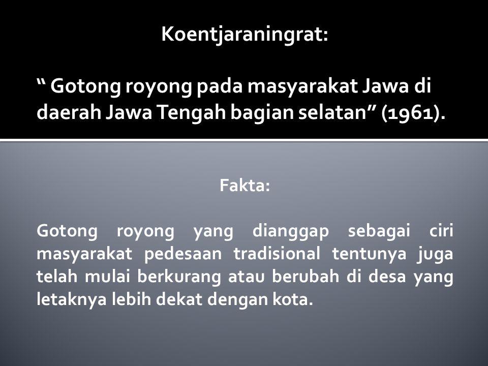 "Koentjaraningrat: "" Gotong royong pada masyarakat Jawa di daerah Jawa Tengah bagian selatan"" (1961). Fakta: Gotong royong yang dianggap sebagai ciri m"