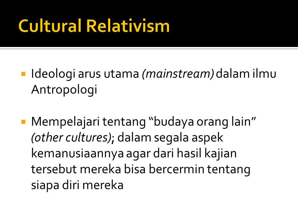 """ Ideologi arus utama (mainstream) dalam ilmu Antropologi  Mempelajari tentang """"budaya orang lain"""" (other cultures); dalam segala aspek kemanusiaanny"""
