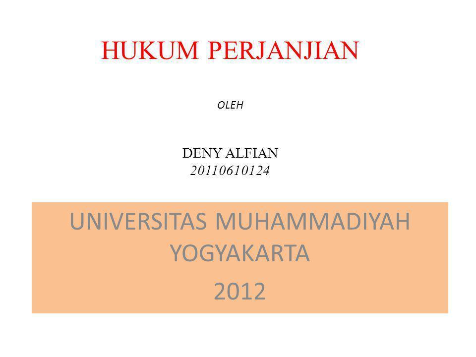 HUKUM PERJANJIAN OLEH DENY ALFIAN 20110610124 UNIVERSITAS MUHAMMADIYAH YOGYAKARTA 2012 UNIVERSITAS MUHAMMADIYAH YOGYAKARTA 2012