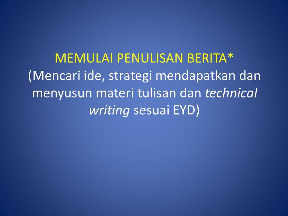 MEMULAI PENULISAN BERITA* (Mencari ide, strategi mendapatkan dan menyusun materi tulisan dan technical writing sesuai EYD)