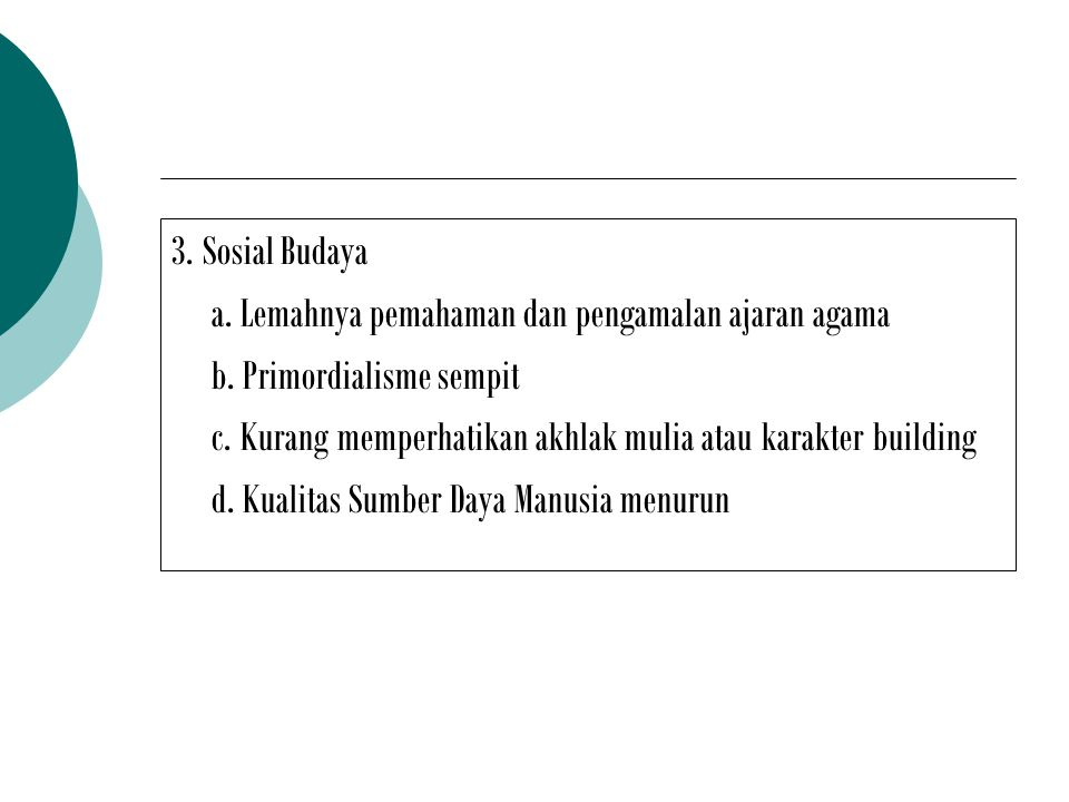 3. Sosial Budaya a. Lemahnya pemahaman dan pengamalan ajaran agama b.