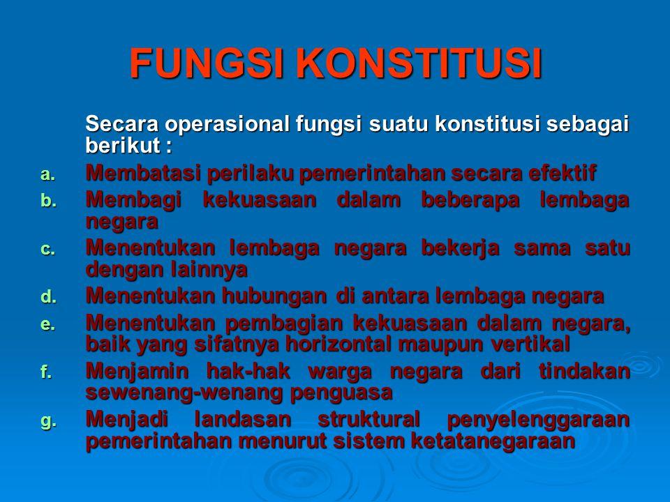 FUNGSI KONSTITUSI Secara operasional fungsi suatu konstitusi sebagai berikut : a.