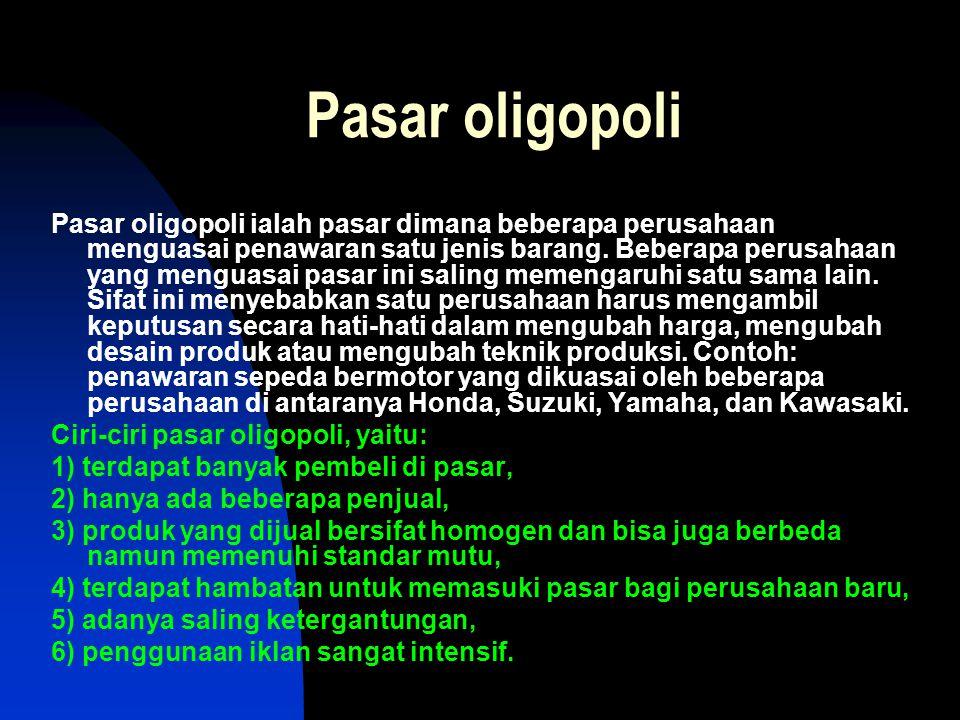 Pasar oligopoli Pasar oligopoli ialah pasar dimana beberapa perusahaan menguasai penawaran satu jenis barang. Beberapa perusahaan yang menguasai pasar