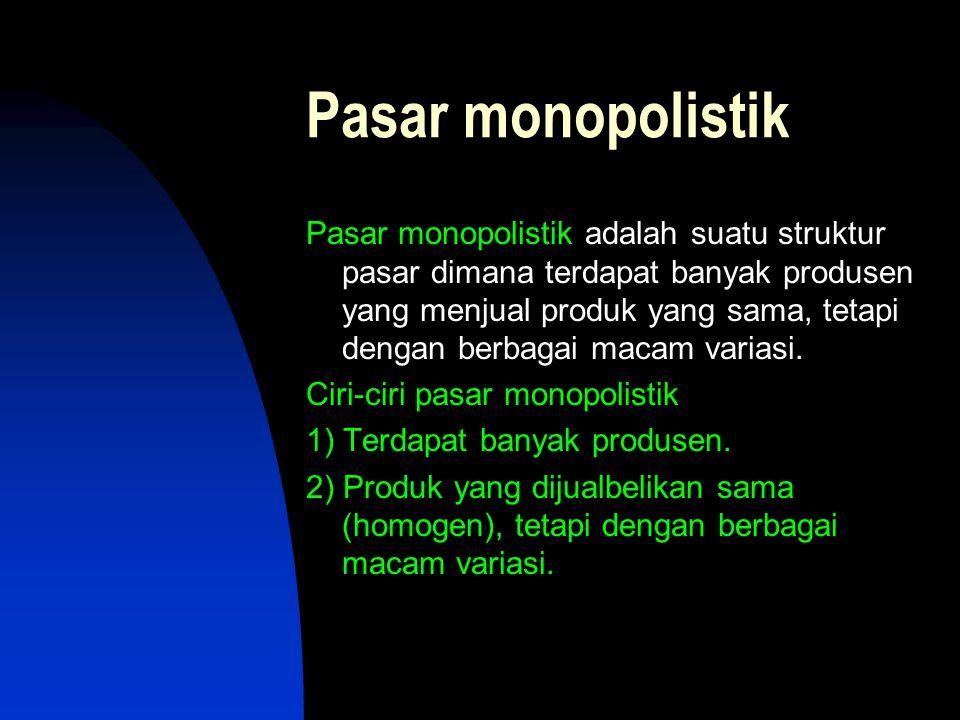 Pasar monopolistik Pasar monopolistik adalah suatu struktur pasar dimana terdapat banyak produsen yang menjual produk yang sama, tetapi dengan berbaga