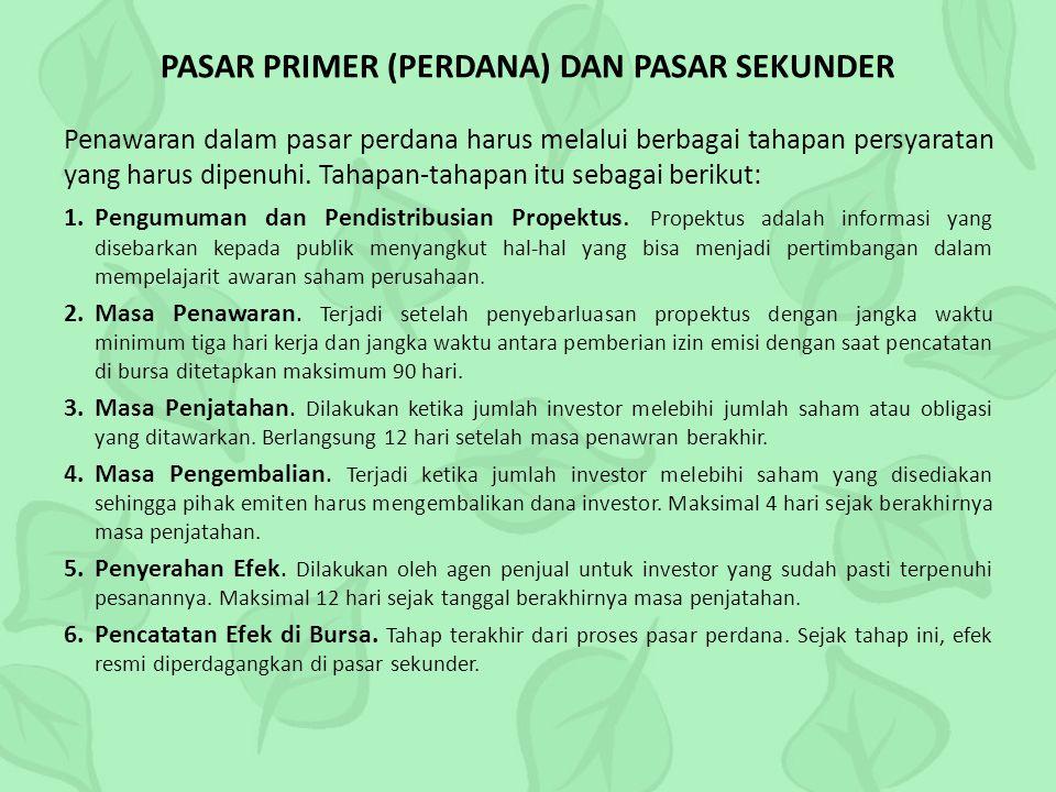 PASAR PRIMER (PERDANA) DAN PASAR SEKUNDER Penawaran dalam pasar perdana harus melalui berbagai tahapan persyaratan yang harus dipenuhi.