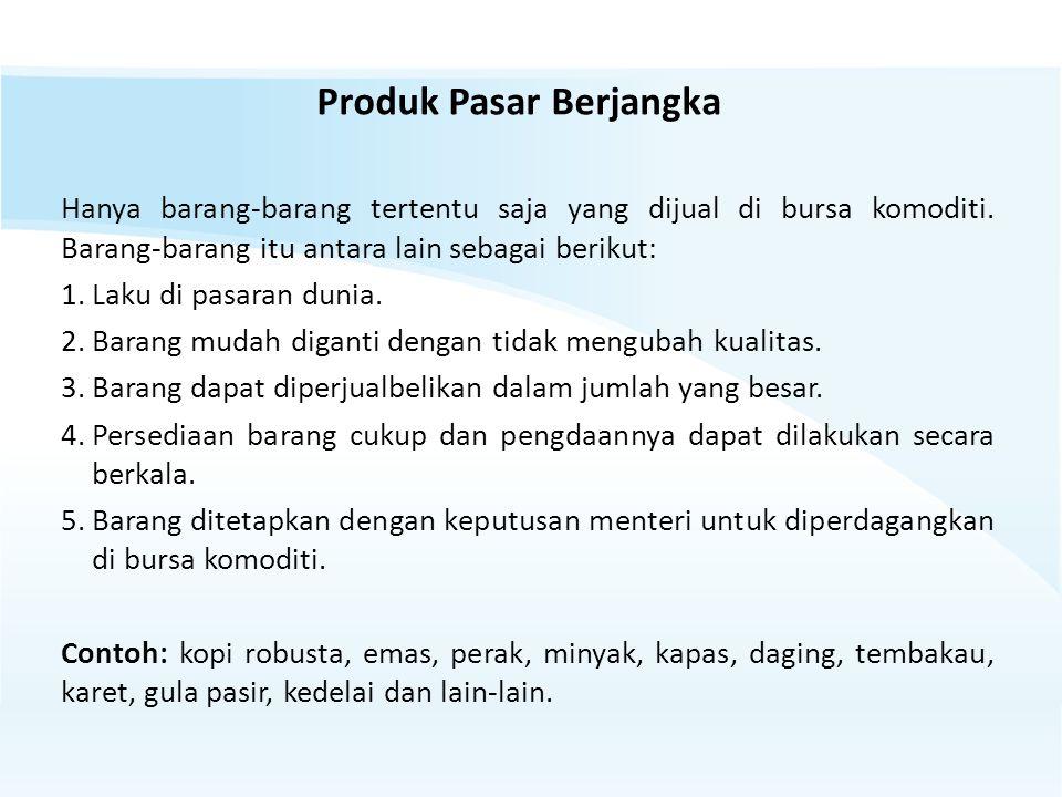 Produk Pasar Berjangka Hanya barang-barang tertentu saja yang dijual di bursa komoditi.