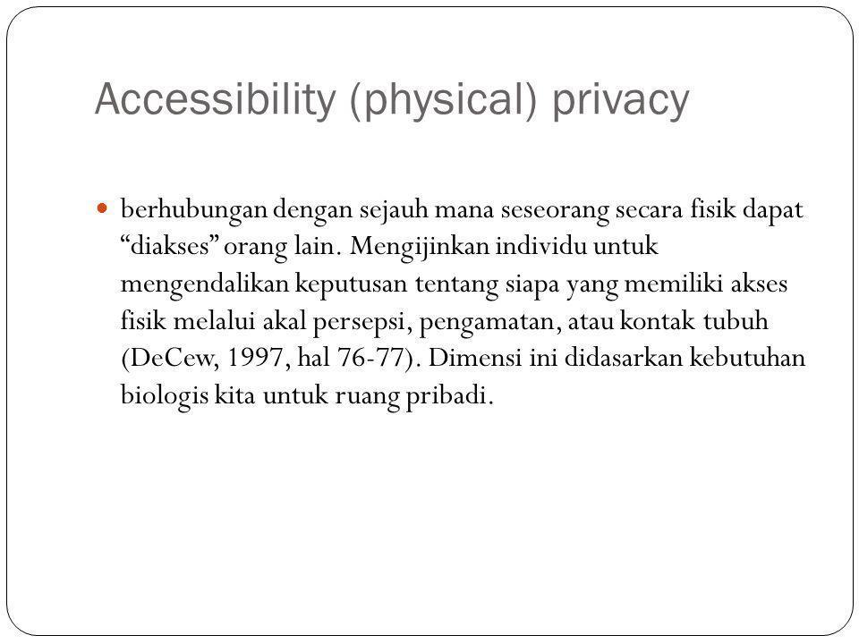 Accessibility (physical) privacy berhubungan dengan sejauh mana seseorang secara fisik dapat diakses orang lain.