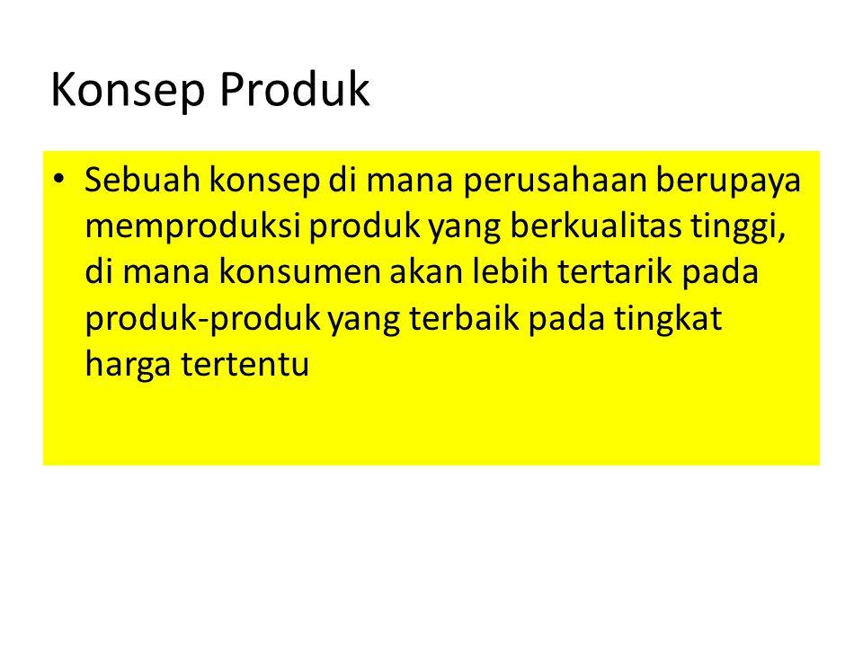 Konsep Produk Sebuah konsep di mana perusahaan berupaya memproduksi produk yang berkualitas tinggi, di mana konsumen akan lebih tertarik pada produk-p
