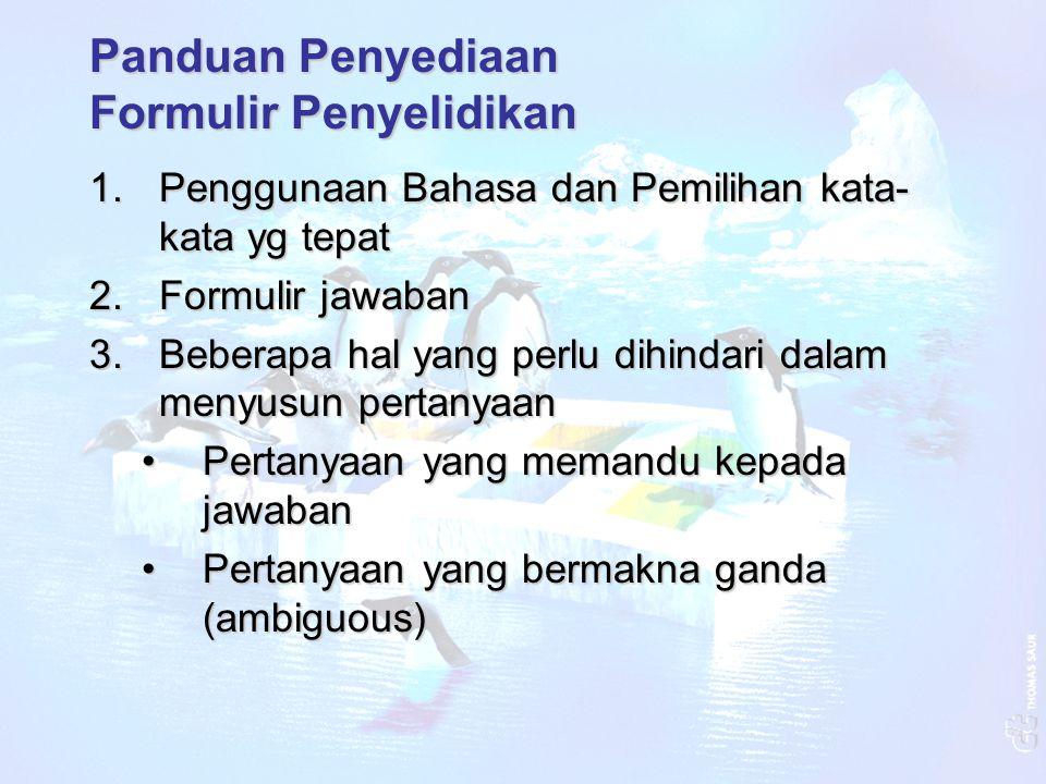 Panduan Penyediaan Formulir Penyelidikan 1.Penggunaan Bahasa dan Pemilihan kata- kata yg tepat 2.Formulir jawaban 3.Beberapa hal yang perlu dihindari