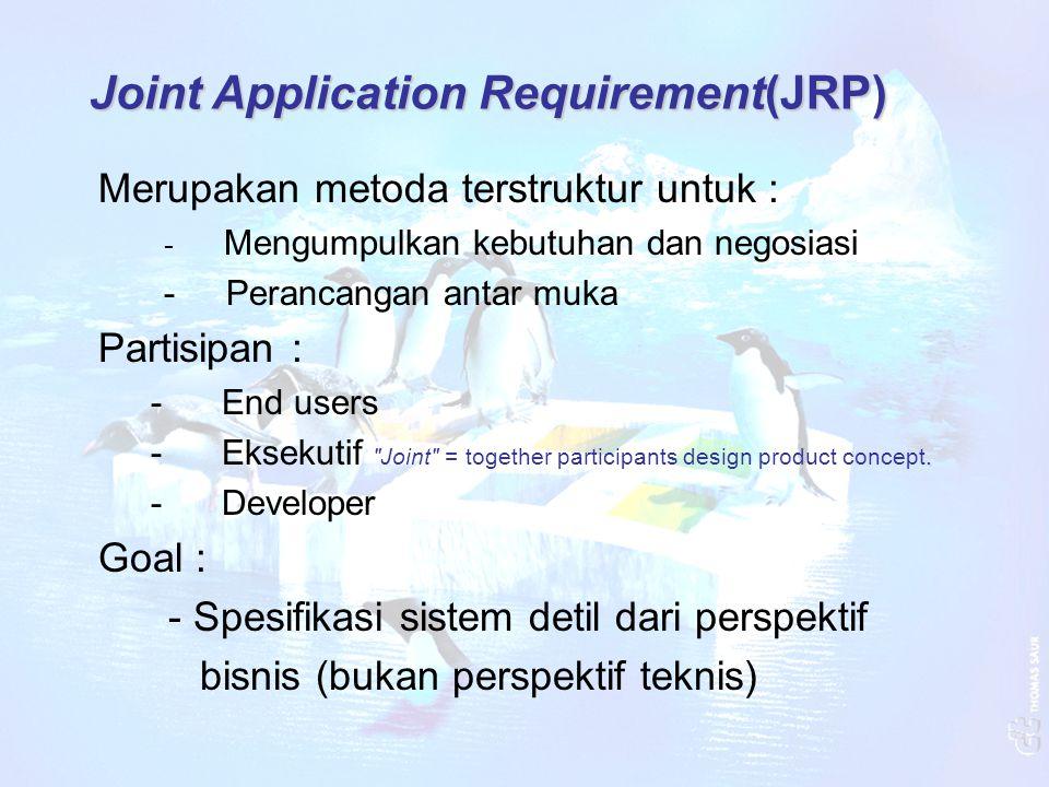 Joint Application Requirement(JRP) Merupakan metoda terstruktur untuk : - Mengumpulkan kebutuhan dan negosiasi - Perancangan antar muka Partisipan : -