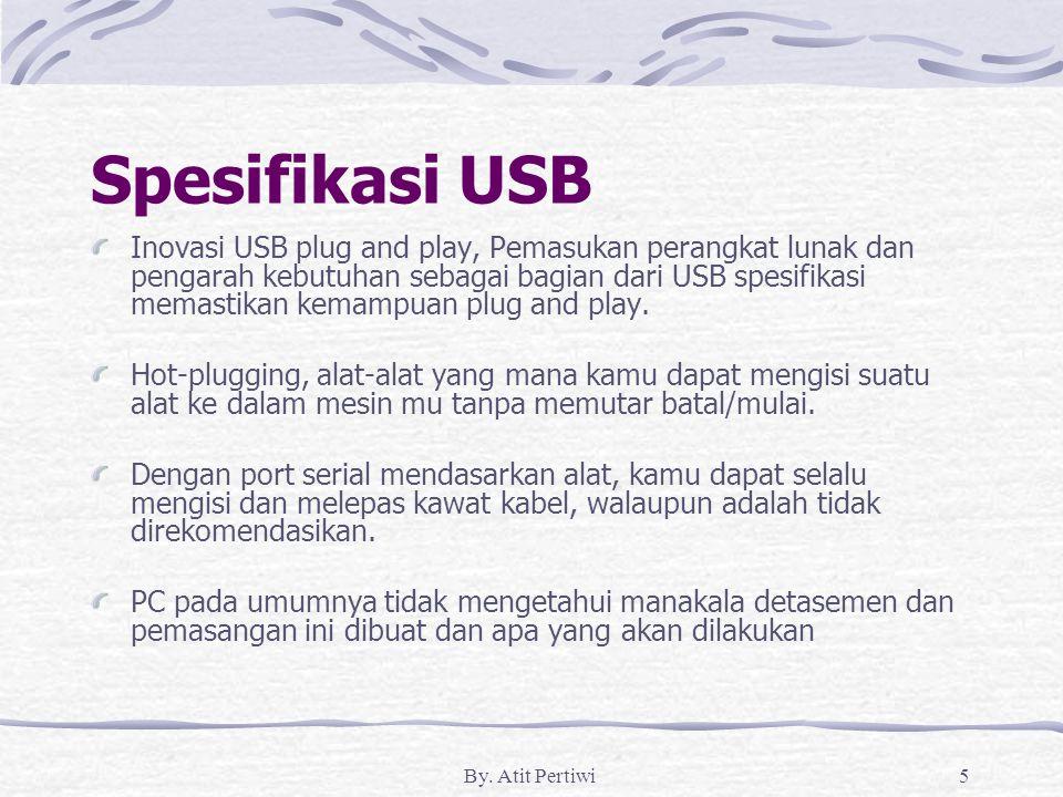 By. Atit Pertiwi5 Spesifikasi USB Inovasi USB plug and play, Pemasukan perangkat lunak dan pengarah kebutuhan sebagai bagian dari USB spesifikasi mema