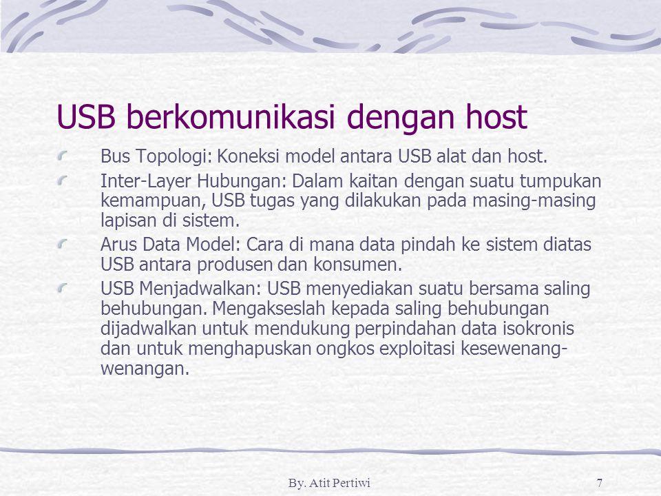 By. Atit Pertiwi7 USB berkomunikasi dengan host Bus Topologi: Koneksi model antara USB alat dan host. Inter-Layer Hubungan: Dalam kaitan dengan suatu