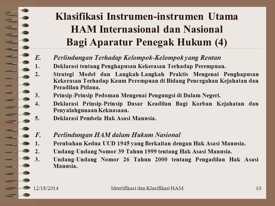 12/18/2014Identifikasi dan Klasifikasi HAM10 Klasifikasi Instrumen-instrumen Utama HAM Internasional dan Nasional Bagi Aparatur Penegak Hukum (4) E. P