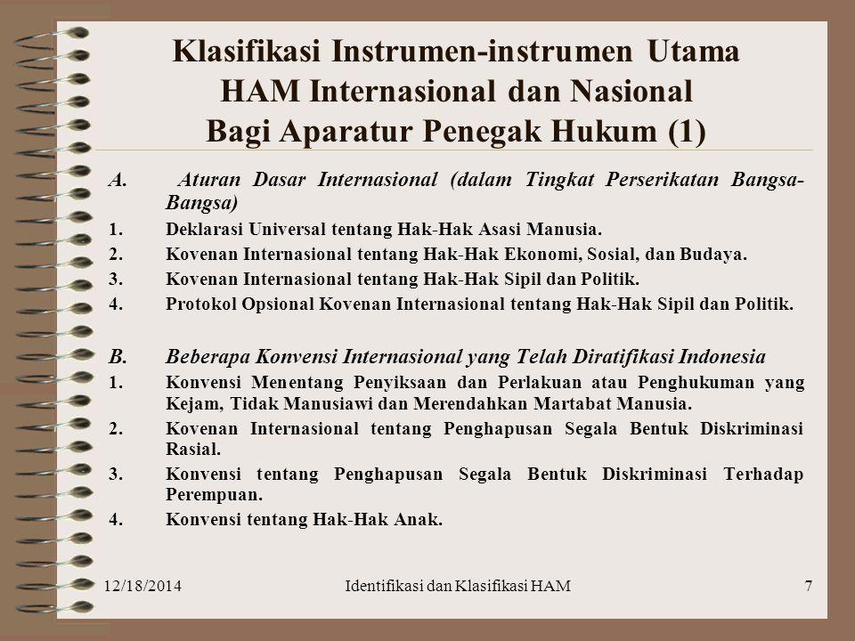 12/18/2014Identifikasi dan Klasifikasi HAM7 Klasifikasi Instrumen-instrumen Utama HAM Internasional dan Nasional Bagi Aparatur Penegak Hukum (1) A. At