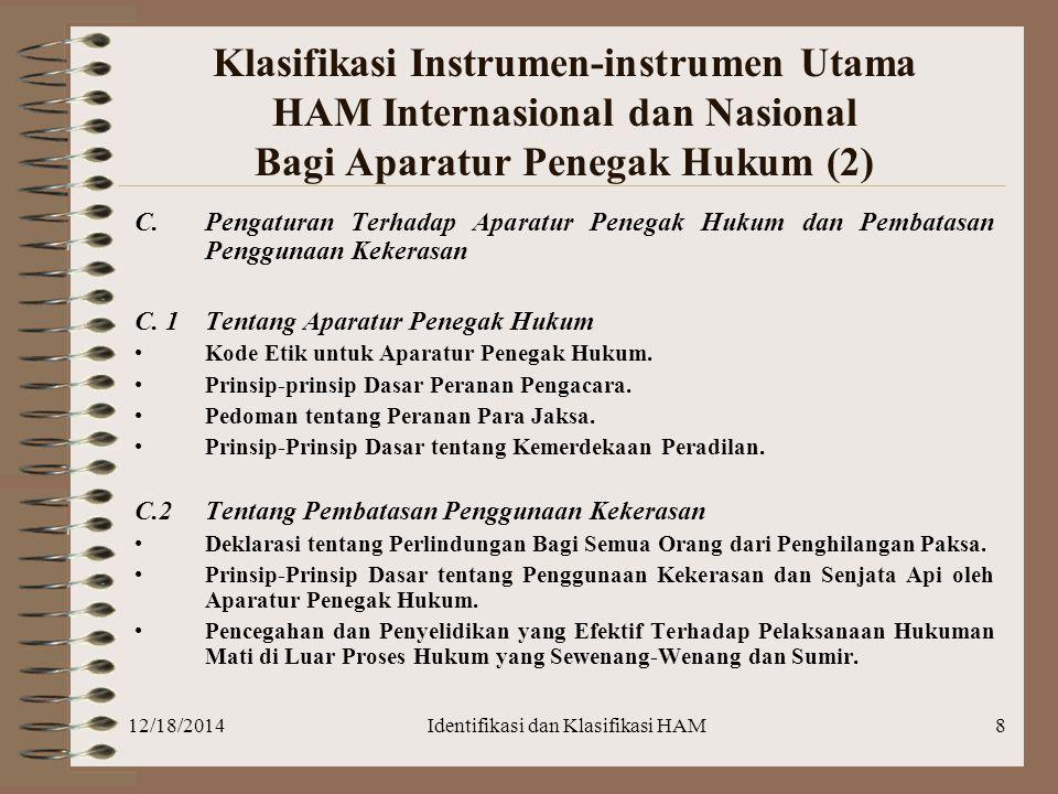12/18/2014Identifikasi dan Klasifikasi HAM8 Klasifikasi Instrumen-instrumen Utama HAM Internasional dan Nasional Bagi Aparatur Penegak Hukum (2) C.Pen