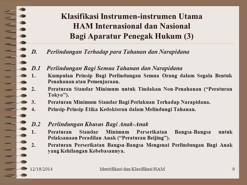 12/18/2014Identifikasi dan Klasifikasi HAM9 Klasifikasi Instrumen-instrumen Utama HAM Internasional dan Nasional Bagi Aparatur Penegak Hukum (3) D. Pe