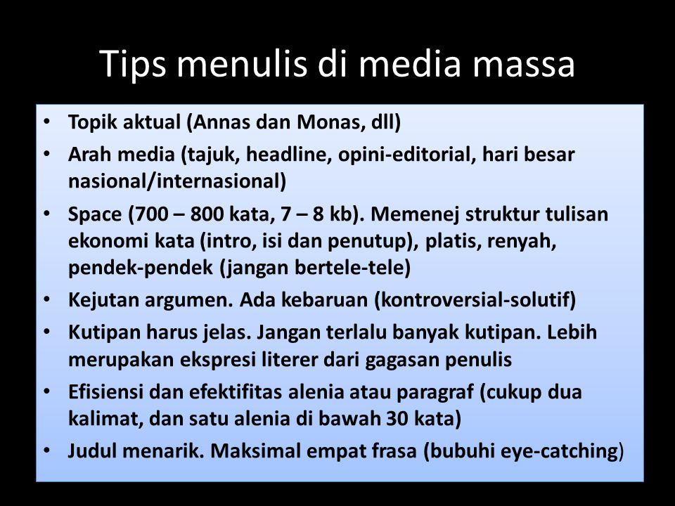 Tips menulis di media massa Topik aktual (Annas dan Monas, dll) Arah media (tajuk, headline, opini-editorial, hari besar nasional/internasional) Space