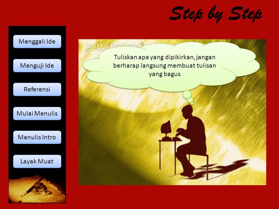 Step by Step Menulis Intro bisa dengan cara : Mengutip dari koran Mengemukakan pepatah Ungkapan Pendapat orang lain Menulis Intro bisa dengan cara : Mengutip dari koran Mengemukakan pepatah Ungkapan Pendapat orang lain Menggali Ide Menguji Ide Referensi Mulai Menulis Menulis Intro Layak Muat