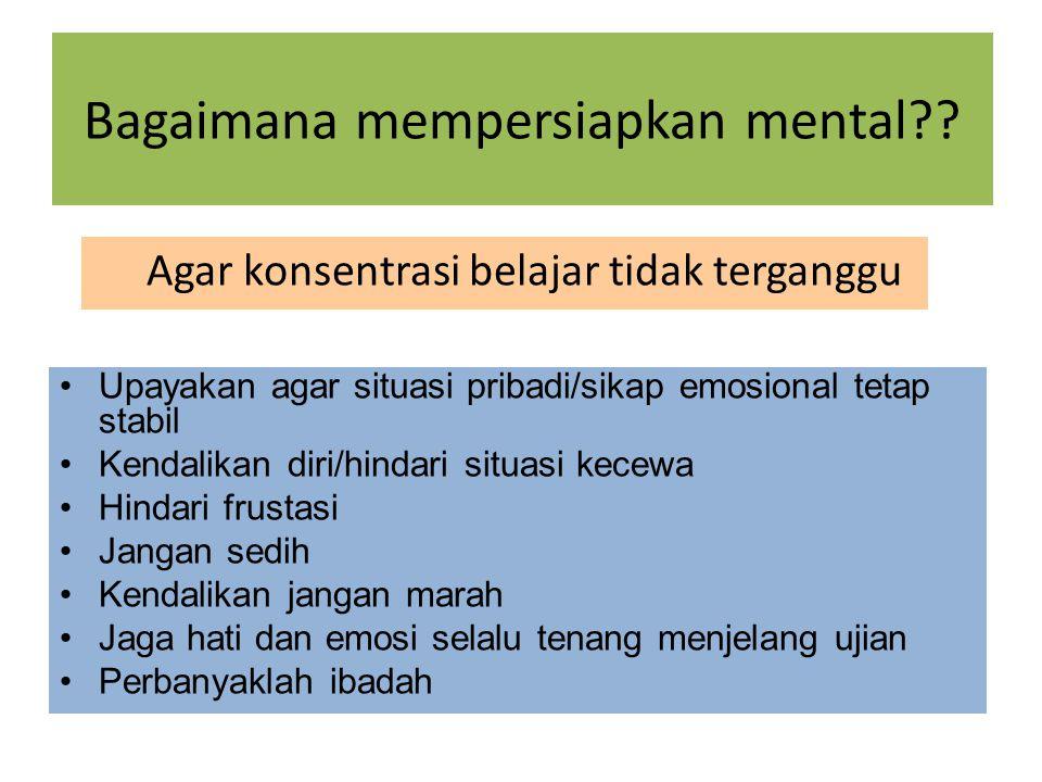 b. PERSIAPAN MENTAL persiapan yang berkaitan dengan sikap mentalpsikisemosi