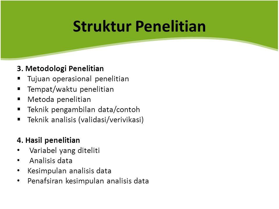 Struktur Penelitian 3. Metodologi Penelitian  Tujuan operasional penelitian  Tempat/waktu penelitian  Metoda penelitian  Teknik pengambilan data/c