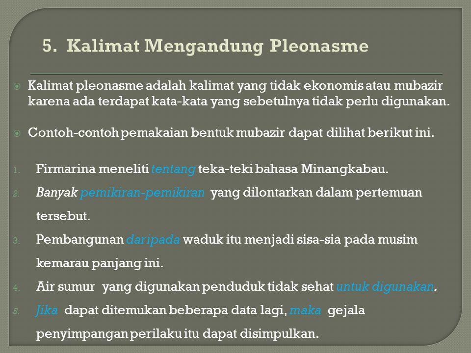  Kalimat pleonasme adalah kalimat yang tidak ekonomis atau mubazir karena ada terdapat kata-kata yang sebetulnya tidak perlu digunakan.  Contoh-cont