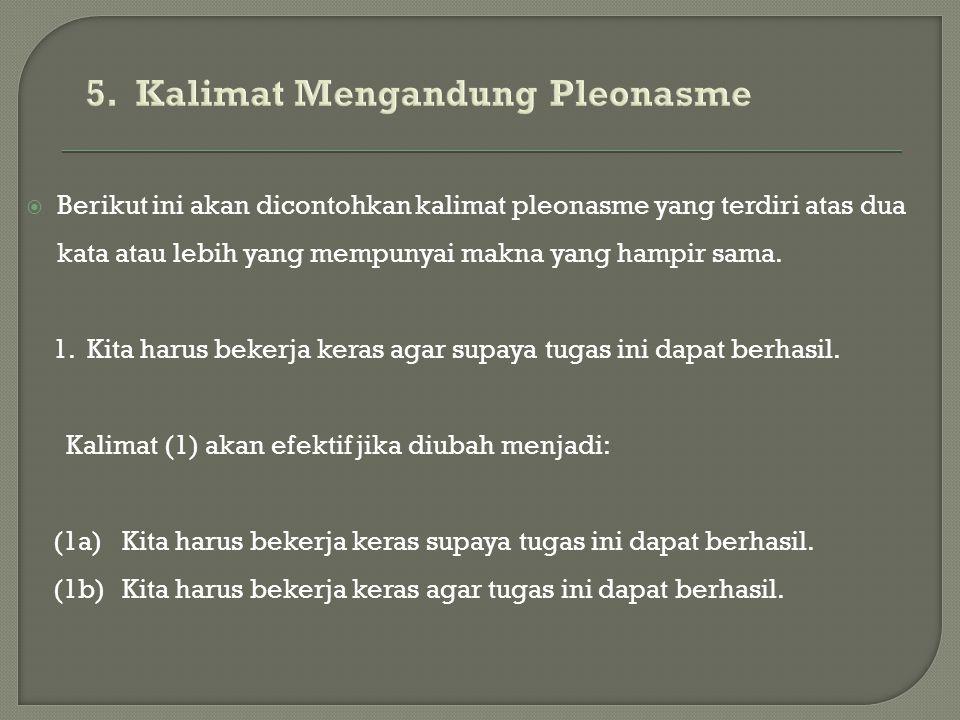  Berikut ini akan dicontohkan kalimat pleonasme yang terdiri atas dua kata atau lebih yang mempunyai makna yang hampir sama. 1. Kita harus bekerja ke