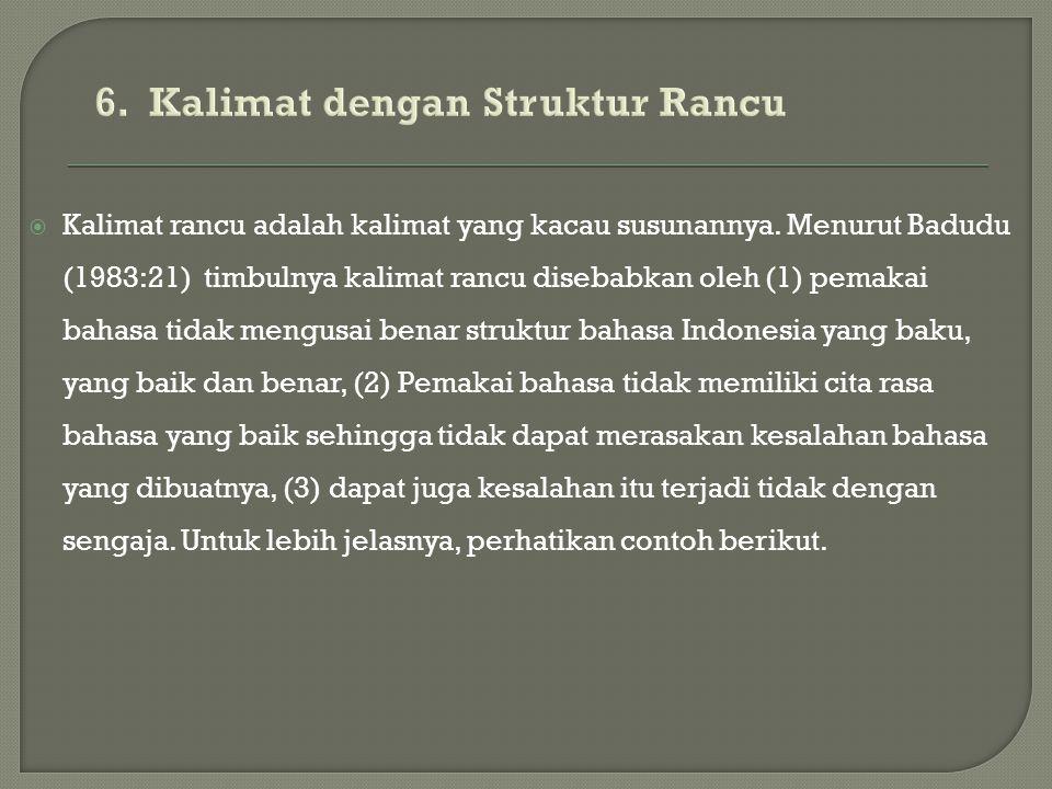 Kalimat rancu adalah kalimat yang kacau susunannya. Menurut Badudu (1983:21) timbulnya kalimat rancu disebabkan oleh (1) pemakai bahasa tidak mengus