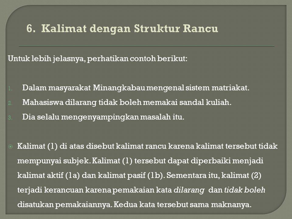Untuk lebih jelasnya, perhatikan contoh berikut: 1. Dalam masyarakat Minangkabau mengenal sistem matriakat. 2. Mahasiswa dilarang tidak boleh memakai