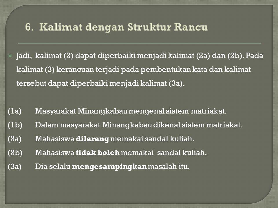  Jadi, kalimat (2) dapat diperbaiki menjadi kalimat (2a) dan (2b). Pada kalimat (3) kerancuan terjadi pada pembentukan kata dan kalimat tersebut dapa