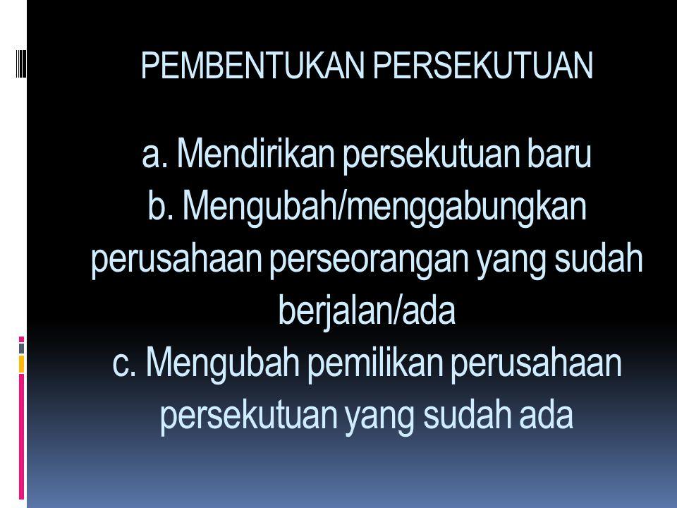 1. a. Persekutuan Perdagangan (Trading Partnership) b. Persekutuan Jasa (Non Trading Partnership)) 2. a. Persekutuan Umum / Firma (General Partnership