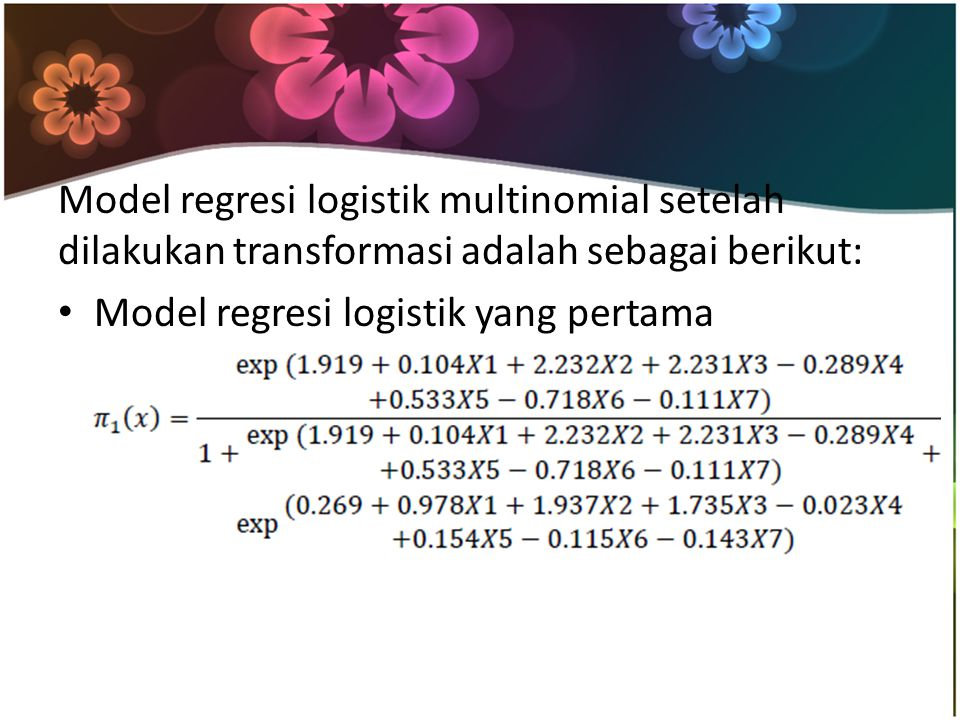 Model regresi logistik multinomial setelah dilakukan transformasi adalah sebagai berikut: Model regresi logistik yang pertama