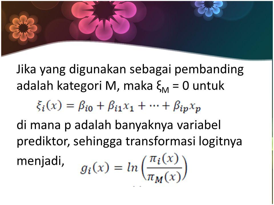 Jika yang digunakan sebagai pembanding adalah kategori M, maka ξ M = 0 untuk di mana p adalah banyaknya variabel prediktor, sehingga transformasi logitnya menjadi,