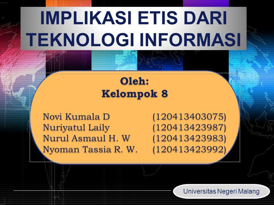 LOGO www.themegallery.com IMPLIKASI ETIS DARI TEKNOLOGI INFORMASI Oleh: Kelompok 8 Novi Kumala D(120413403075) Nuriyatul Laily(120413423987) Nurul Asm