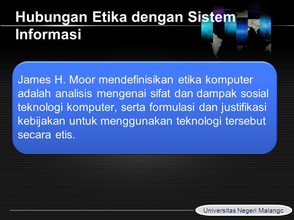LOGO Hubungan Etika dengan Sistem Informasi James H. Moor mendefinisikan etika komputer adalah analisis mengenai sifat dan dampak sosial teknologi kom