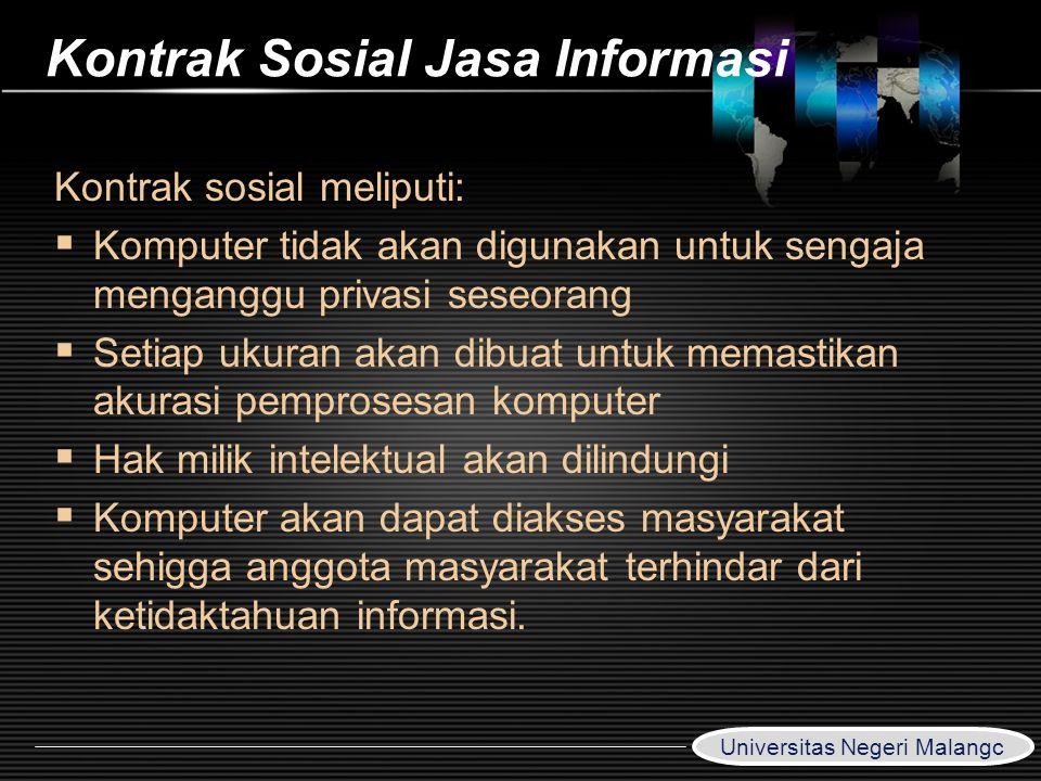 LOGO Kontrak Sosial Jasa Informasi Kontrak sosial meliputi:  Komputer tidak akan digunakan untuk sengaja menganggu privasi seseorang  Setiap ukuran