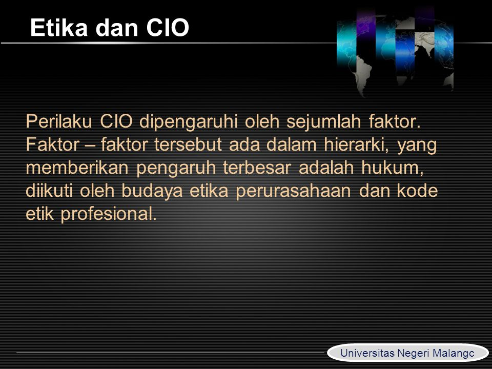 LOGO Etika dan CIO Perilaku CIO dipengaruhi oleh sejumlah faktor. Faktor – faktor tersebut ada dalam hierarki, yang memberikan pengaruh terbesar adala